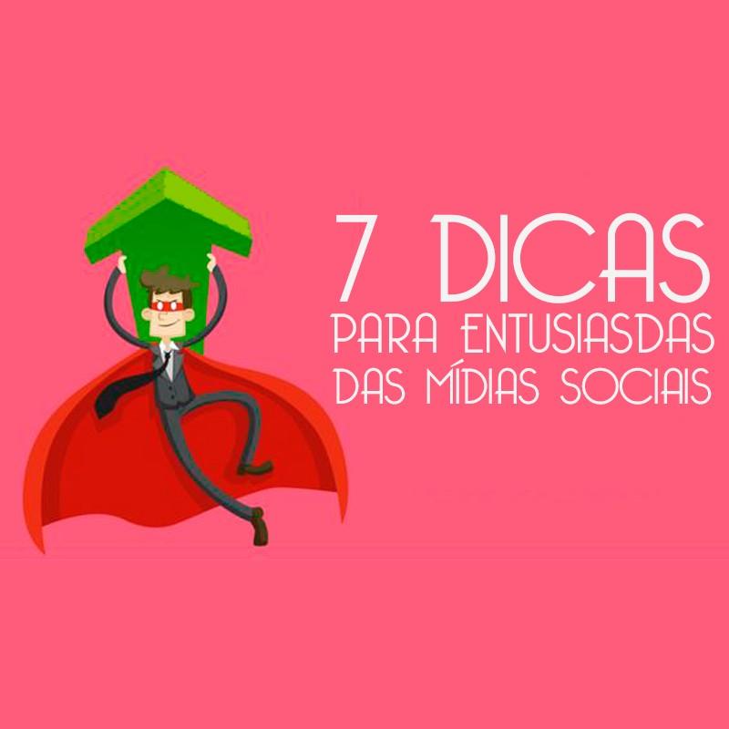 07 Dicas para Entusiastas das Mídias Sociais